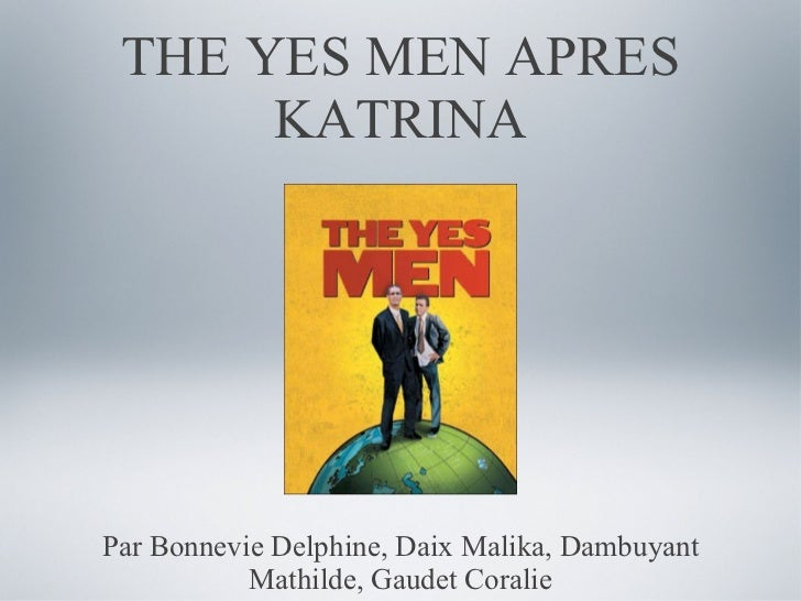THE YES MEN APRES KATRINA <ul><li>Par Bonnevie Delphine, Daix Malika, Dambuyant Mathilde, Gaudet Coralie </li></ul>