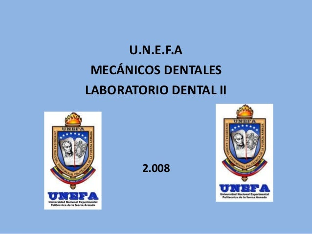 U.N.E.F.A MECÁNICOS DENTALES LABORATORIO DENTAL II 2.008