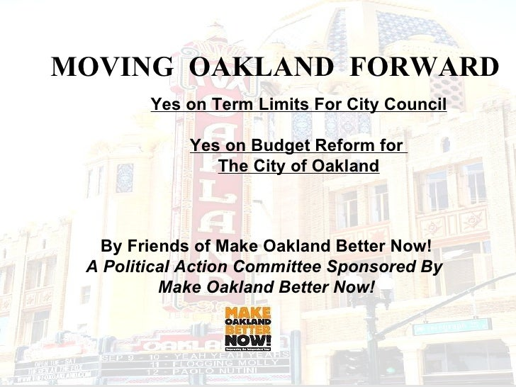 MOVING  OAKLAND  FORWARD Yes on Term Limits For City Council Yes on Budget Reform for  The City of Oakland By Friends of M...