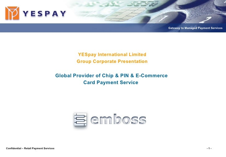 YESpay International Limited Group Corporate Presentation Global Provider of Chip & PIN & E-Commerce  Card Payment Service