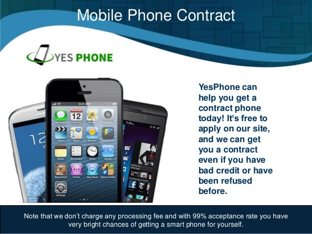 Mobile Phone Contract YesPhone can help you get a contract phone today! It's free to apply on our site, and we can get you...