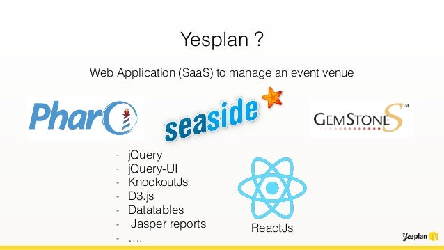 Yesplan ? Web Application (SaaS) to manage an event venue - jQuery - jQuery-UI - KnockoutJs - D3.js - Datatables - Jasper ...
