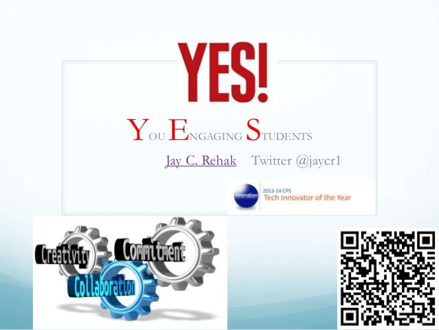 Y E OU  NGAGING  Jay C. Rehak  S  TUDENTS  Twitter @jaycr1 By