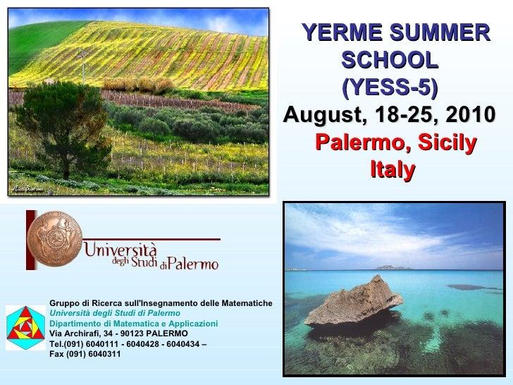 YERME SUMMER SCHOOL  (YESS-5)   August, 18-25, 2010  Palermo, Sicily Italy Gruppo di Ricerca sull'Insegnamento delle Matem...