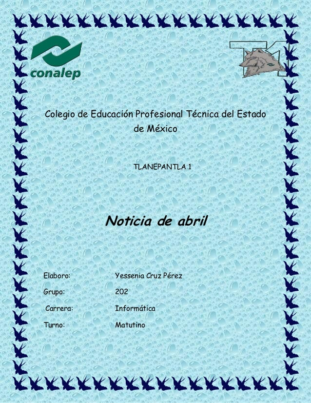 Colegio de Educación Profesional Técnica del Estado de México TLANEPANTLA 1 Noticia de abril Elaboro: Yessenia Cruz Pérez ...