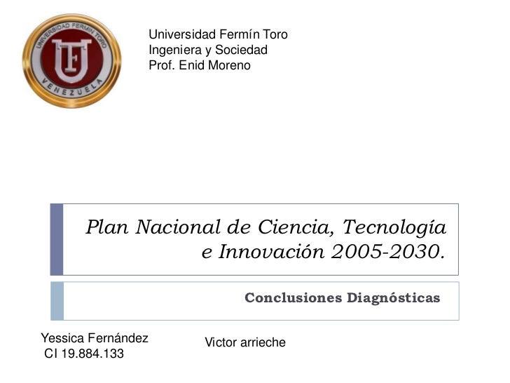 Universidad Fermín Toro                Ingeniera y Sociedad                Prof. Enid Moreno      Plan Nacional de Ciencia...