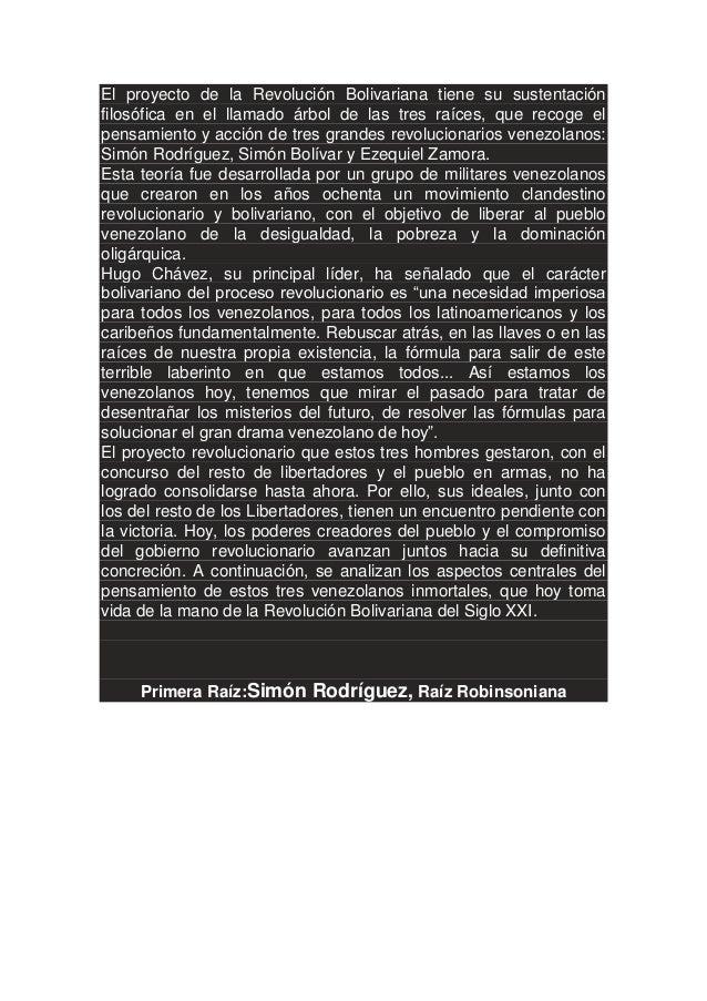 El proyecto de la Revolución Bolivariana tiene su sustentación filosófica en el llamado árbol de las tres raíces, que reco...