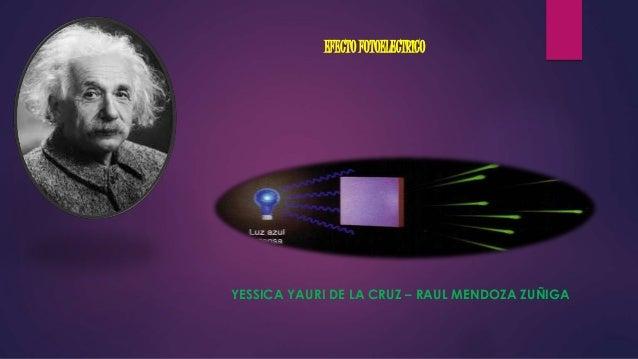 EFECTO FOTOELECTRICO YESSICA YAURI DE LA CRUZ – RAUL MENDOZA ZUÑIGA
