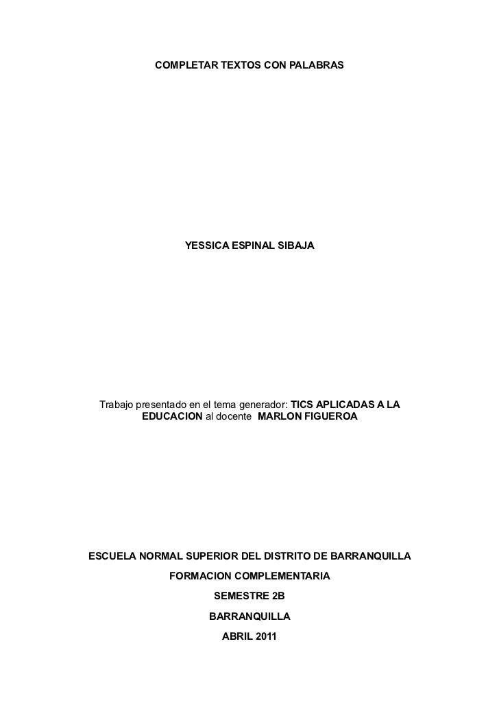 COMPLETAR TEXTOS CON PALABRAS                  YESSICA ESPINAL SIBAJA Trabajo presentado en el tema generador: TICS APLICA...