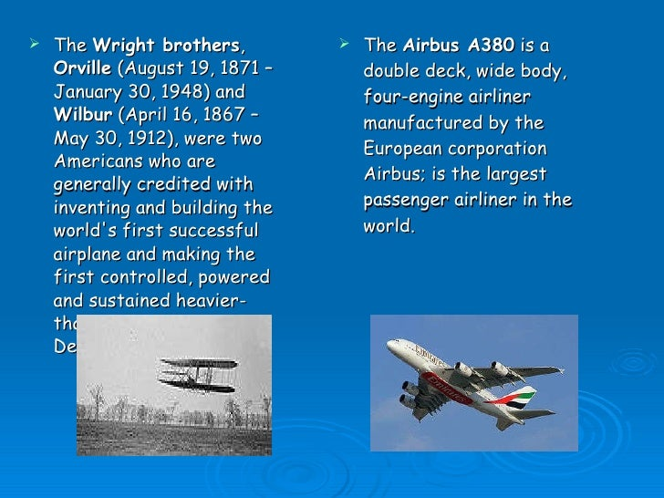 <ul><li>The  Wright brothers ,  Orville  (August 19, 1871 – January 30, 1948) and  Wilbur  (April 16, 1867 – May 30, 1912)...