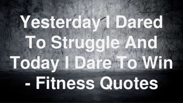 Dare Quotes Enchanting Yesterday I Dared To Struggle And Today I Dare To Win Fitness Quotes