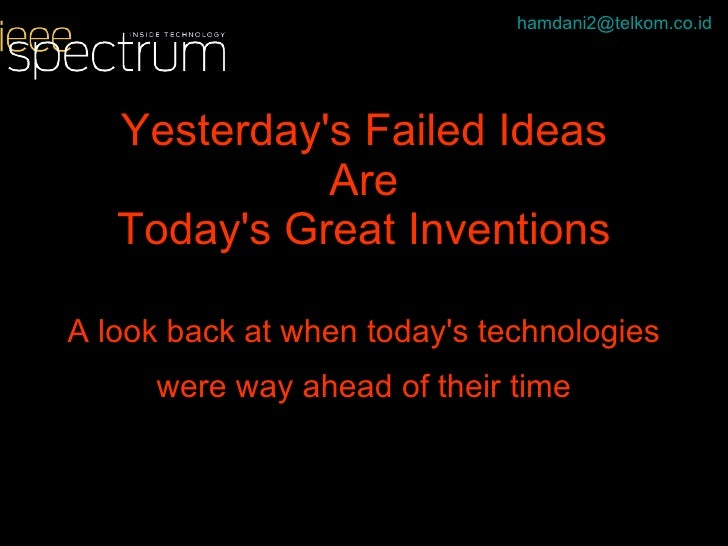 Yesterday's Failed Ideas Are Today's Great Inventions A look back at when today's technologies were way ahead of their tim...
