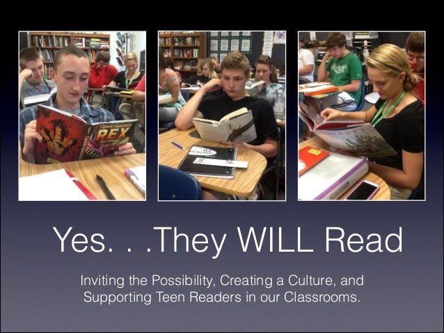 Yes. . .They WILL Read Inviting the Possibility, Creating a Culture, and Supporting Teen Readers in our Classrooms.