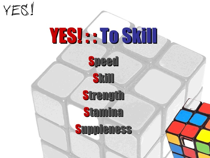 YES! : :  To Skill S peed S kill S trength S tamina S uppleness