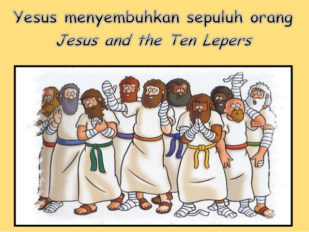 Waktu memasuki sebuah kampung, Yesus didatangi sepuluh orang yang berpenyakit kulit yang mengerikan.Mereka berdiri dari ja...