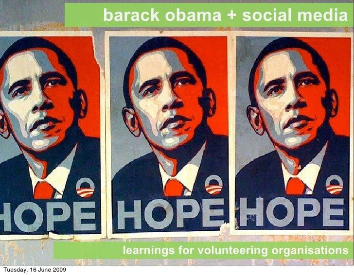barack obama + social media                               learnings for volunteering organisations Tuesday, 16 June 2009