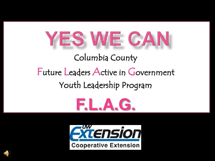Yes We Can<br />Columbia County <br />Future Leaders Active in Government <br />Youth Leadership Program<br />F.L.A.G.<br />