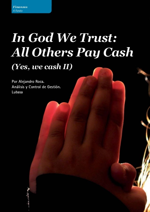 Finanzas A Fondo In God We Trust: All Others Pay Cash (Yes, we cash II) Por Alejandro Roca. Análisis y Control de Gestión....