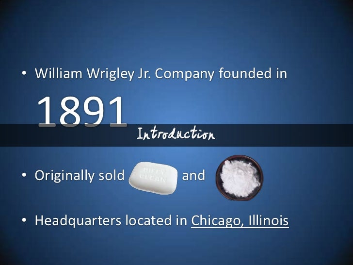 wrigley jr company Wrigley jr, who was ceo, expanded the company in 2005 by purchasing altoids and life savers from kraft foods for $146 billion in 2008, he sold the chicago-based firm to candy giant mars inc.