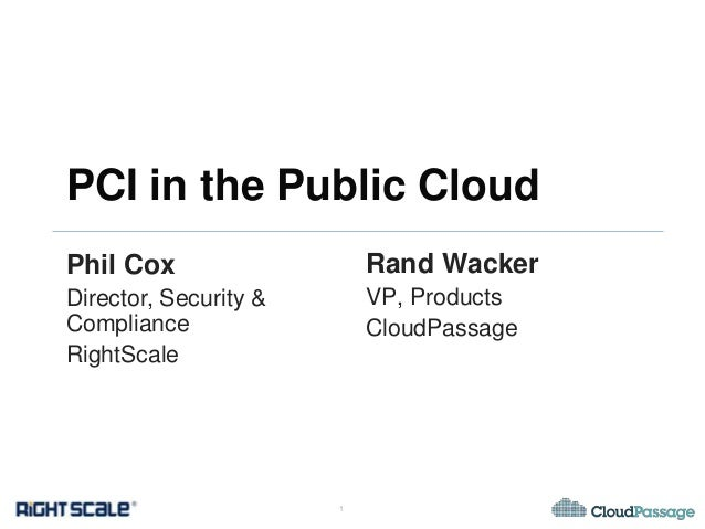PCI in the Public CloudPhil Cox                   Rand WackerDirector, Security &       VP, ProductsCompliance            ...