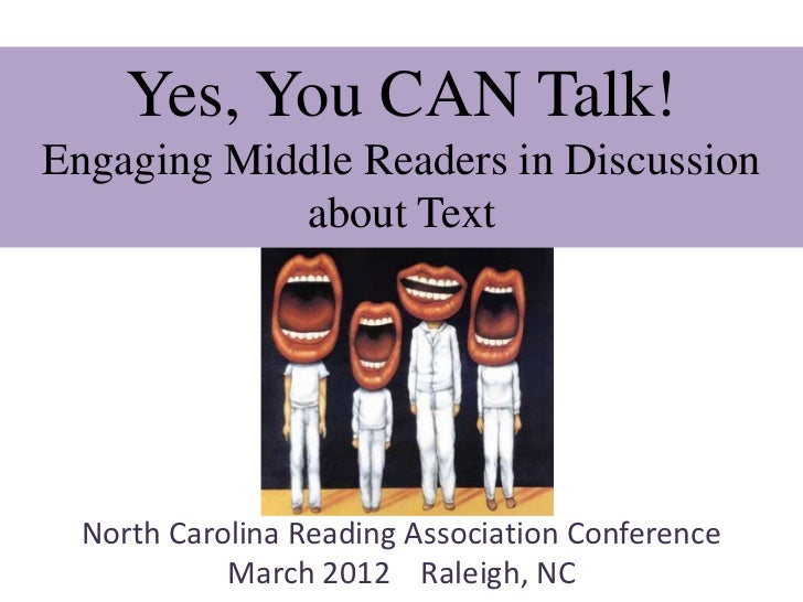 Yes, You CAN Talk!Engaging Middle Readers in Discussion            about Text  North Carolina Reading Association Conferen...