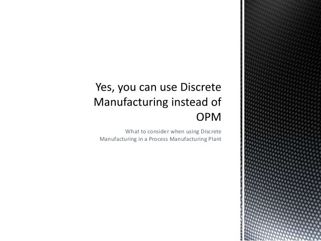 What to consider when using Discrete Manufacturing in a Process Manufacturing Plant