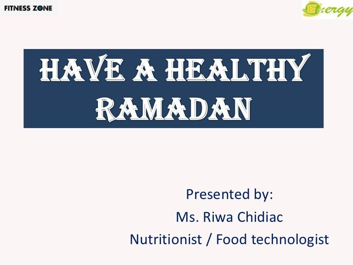 Presented by:        Ms. Riwa ChidiacNutritionist / Food technologist