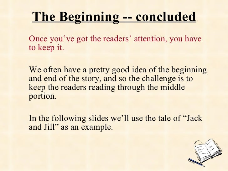 The Beginning -- concluded Once you've got the readers' attention, you have to keep it.   We often have a pretty good idea...