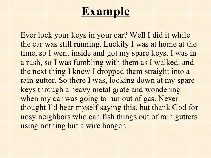 Example <ul><li>Ever lock your keys in your car? Well I did it while the car was still running. Luckily I was at home at t...