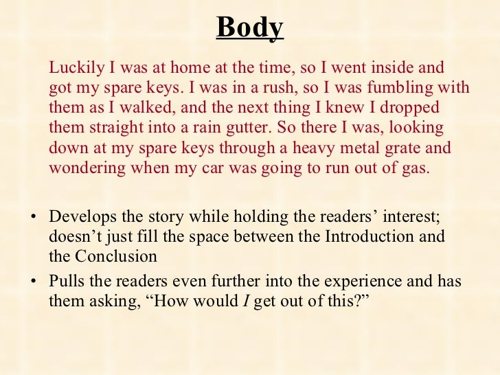 Body <ul><li>Luckily I was at home at the time, so I went inside and got my spare keys. I was in a rush, so I was fumbling...