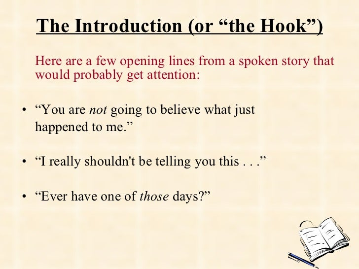 """The Introduction (or """"the Hook"""") <ul><li>Here are a few opening lines from a spoken story that would probably get attentio..."""