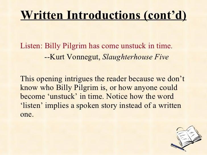 Written Introductions (cont'd) <ul><li>Listen: Billy Pilgrim has come unstuck in time. </li></ul><ul><li>--Kurt Vonnegut, ...