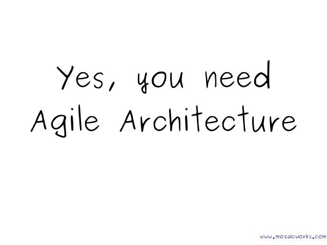 Yes, you need Agile Architecture www.mozaicworks.com