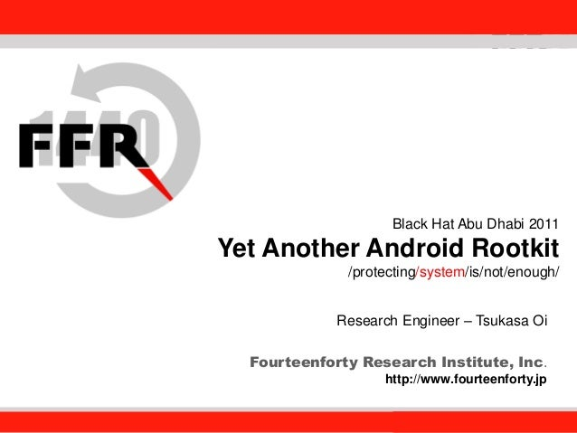 Fourteenforty Research Institute, Inc. 1 Fourteenforty Research Institute, Inc. Black Hat Abu Dhabi 2011 Yet Another Andro...