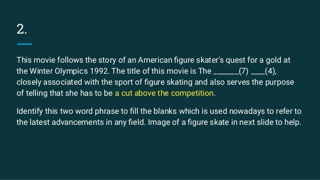 2. This movie follows the story of an American figure skater's quest for a gold at the Winter Olympics 1992. The title of t...