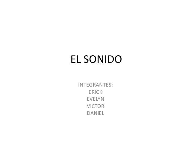 EL SONIDOINTEGRANTES:ERICKEVELYNVICTORDANIEL