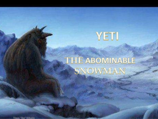 The Yeti or abominable snowman is an ape like cryptid said to inhabit the Himalayan region of Nepal and Tibet.