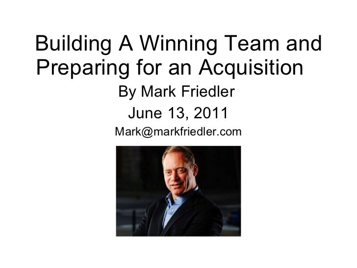Building A Winning Team and Preparing for an Acquisition By Mark Friedler  June 13, 2011 [email_address]