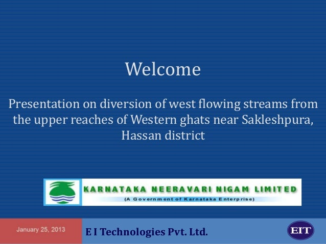 Welcome Presentation on diversion of west flowing streams from the upper reaches of Western ghats near Sakleshpura, Hassan...