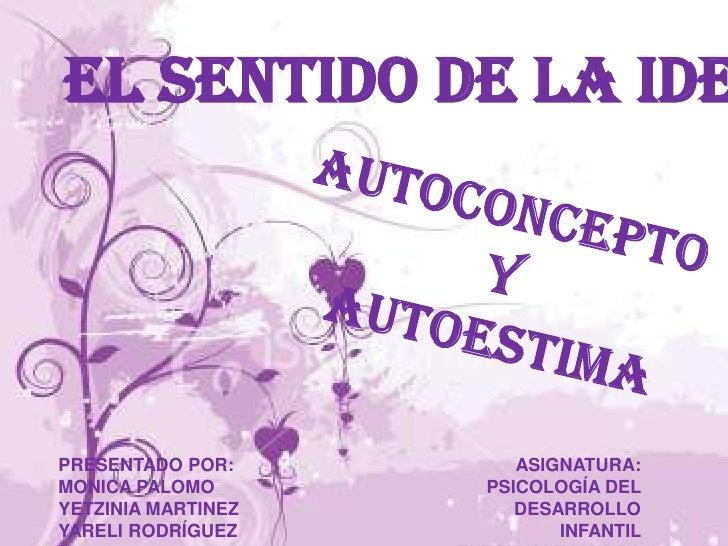 El sentido de la ide     PRESENTADO POR:        ASIGNATURA: MONICA PALOMO       PSICOLOGÍA DEL YETZINIA MARTINEZ      DESA...