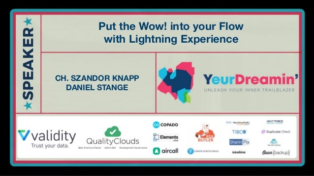 #YeurDreamin2019 Put the Wow! into your Flow with Lightning Experience CH. SZANDOR KNAPP DANIEL STANGE