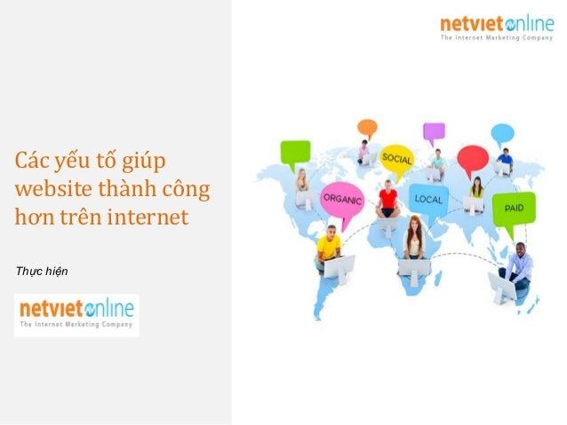 Các yếu tố giúpwebsite thành cônghơn trên internetThực hiện