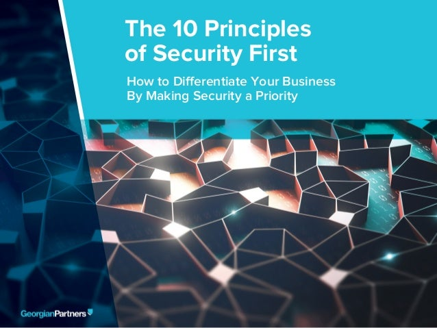 The 10 Principles Security First 1 How to Differentiate Your Business By Making Security a Priority The 10 Principles of S...