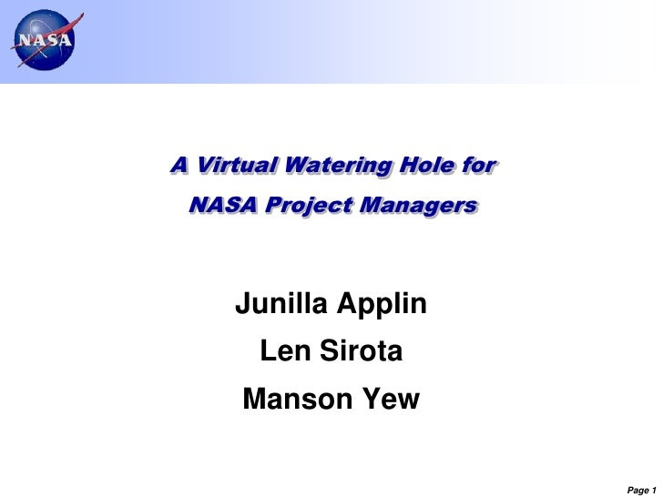 A Virtual Watering Hole for NASA Project Managers<br />Junilla Applin<br />Len Sirota<br />Manson Yew<br />