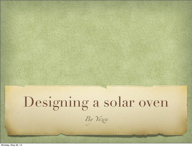 Designing a solar ovenBy Y!enMonday, May 20, 13