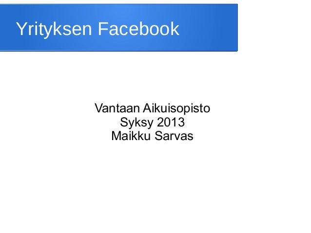 Yrityksen Facebook  Vantaan Aikuisopisto Syksy 2013 Maikku Sarvas