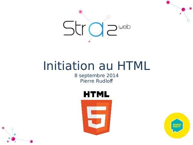 Initiation au HTML  8 septembre 2014  Pierre Rudloff