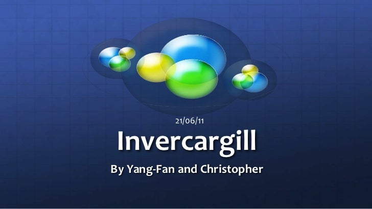 Invercargill<br />By Yang-Fan and Christopher<br />21/06/11<br />