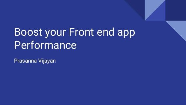 Boost your Front end app Performance Prasanna Vijayan