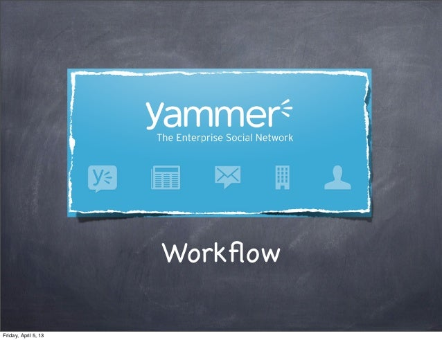 WorkflowFriday, April 5, 13